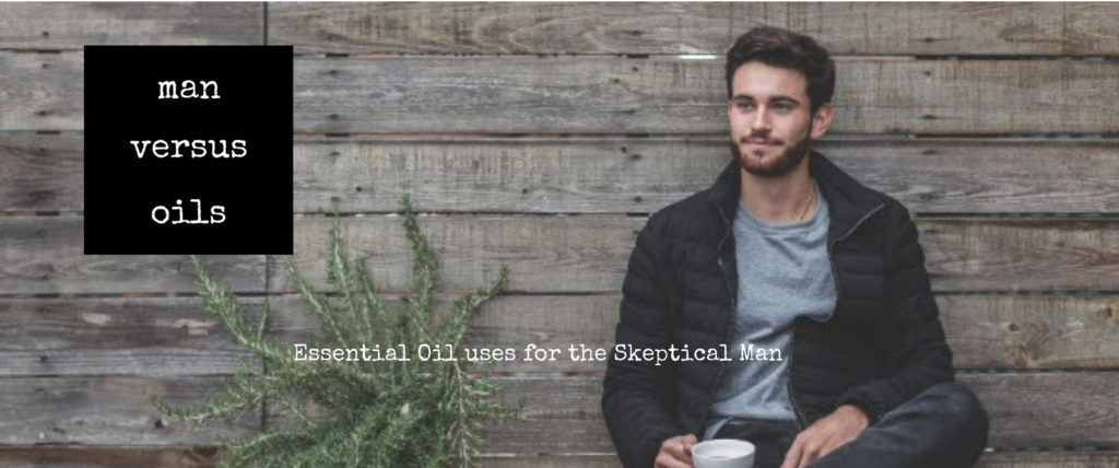 Man Versus Oils  Essential Oil uses for the Sceptical Man